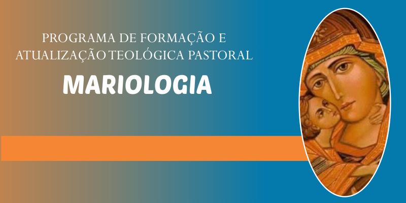 PROGRAMA DE FORMAÇÃO E ATUALIZAÇÃO TEOLÓGICA PASTORAL – MARIOLOGIA