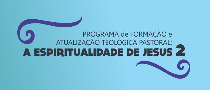 A Espiritualidade de Jesus 2 – Enfoque Teológico